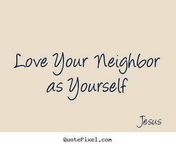 Love Your Neighbor via Quotepixel