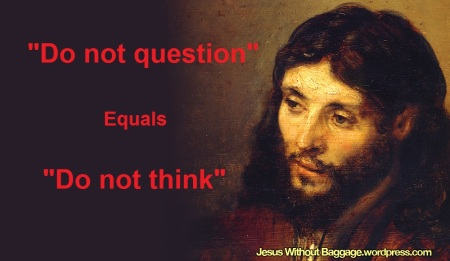 Do not question equals do not think